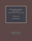 Pennsylvania Consolidated Statutes Title 16 Counties 2020 Edition Cover Image