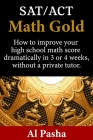 Math Gold: How to increase your math score dramatically in 3 or 4 weeks, without a private tutor. Cover Image
