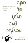 How Reason Can Lead to God: A Philosopher's Bridge to Faith Cover Image
