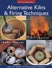 Alternative Kilns & Firing Techniques: Raku * Saggar * Pit * Barrel (Lark Ceramics Books) Cover Image