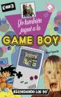 Yo también jugué a la game boy: Recordando los 90' Cover Image