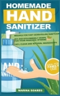 Homemade Hand Sanitizier: Recipes for organic lotions made by eco-friendly ingredients. Guide to produce DIY hand sanitizer for personal hygiene Cover Image