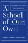A School of Our Own: The Story of the First Student-Run High School and a New Vision for American Education Cover Image