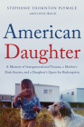 American Daughter: A Memoir of Intergenerational Trauma, a Mother's Dark Secrets, and a Daughter's Quest for Redemption Cover Image