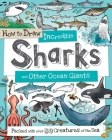 How to Draw Incredible Sharks and Other Ocean Giants: Packed with Over 80 Creatures of the Sea Cover Image