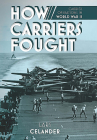 How Carriers Fought: Carrier Operations in WWII Cover Image