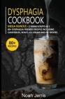 Dysphagia Cookbook: MEGA BUNDLE - 2 Manuscripts in 1 - 80+ Dysphagia - friendly recipes including casseroles, roast, ice-cream and pie rec Cover Image