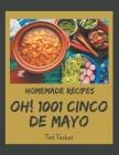 Oh! 1001 Homemade Cinco de Mayo Recipes: Everything You Need in One Homemade Cinco de Mayo Cookbook! Cover Image