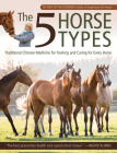 The 5 Horse Types: Traditional Chinese Medicine for Training and Caring for Every Horse Cover Image