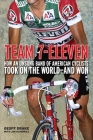 Team 7-Eleven: How an Unsung Band of American Cyclists Took on the World - And Won Cover Image