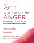 The ACT Workbook for Anger: Manage Emotions and Take Back Your Life with Acceptance and Commitment Therapy Cover Image