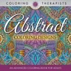 Abstract Coloring Designs: An Advanced Coloring Book For Adults Cover Image