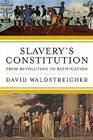 Slavery's Constitution: From Revolution to Ratification Cover Image
