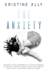 The Anxiety Workbook: The Habits, Actions and Mindsets to Clean Up the Mental Clutter That's Holding You Back. How to Stop Worrying, Relieve Cover Image