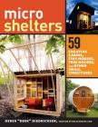 Microshelters: 59 Creative Cabins, Tiny Houses, Tree Houses, and Other Small Structures Cover Image