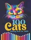 100 Cats Coloring Book For Adults: Great Gift for Cat Lovers for Stress Relief & Relaxation Cover Image