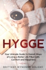 Hygge: Your Ultimate Guide to Danish Ways of Living a Better Life Filled with Comfort and Happiness Cover Image