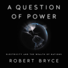 A Question of Power Lib/E: Electricity and the Wealth of Nations Cover Image