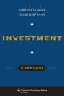 Investment: A History (Columbia Business School Publishing) Cover Image