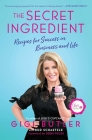 The Secret Ingredient: Recipes for Success in Business and Life Cover Image