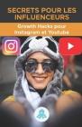 Secrets pour les influenceurs: Growth Hacks pour Instagram et Youtube.: Trucs, clés et secrets professionnels pour gagner des followers et multiplier Cover Image