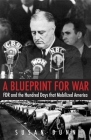 A Blueprint for War: FDR and the Hundred Days That Mobilized America (The Henry L. Stimson Lectures Series) Cover Image