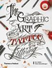 The Graphic Art of Tattoo Lettering: A Visual Guide to Contemporary Styles and Designs Cover Image