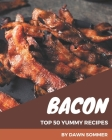 Top 50 Yummy Bacon Recipes: An Inspiring Yummy Bacon Cookbook for You Cover Image