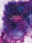 Mood Crystals: A Hands-On Guide to Managing Your Emotional Wellbeing with Crystals Cover Image