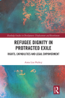 Refugee Dignity in Protracted Exile: Rights, Capabilities and Legal Empowerment (Routledge Studies in Development) Cover Image