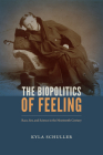 The Biopolitics of Feeling: Race, Sex, and Science in the Nineteenth Century Cover Image