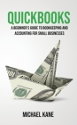 QuickBooks: Beginner's Guide to Bookkeeping and Accounting for Small Businesses Cover Image