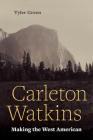 Carleton Watkins: Making the West American Cover Image