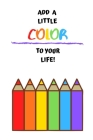 Add A Little Color To Your Life!: Colored Pencil Artistic Notebook 6