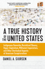 A True History of the United States: Indigenous Genocide, Racialized Slavery, Hyper-Capitalism, Militarist Imperialism and Other Overlooked Aspects of American Exceptionalism (Sunlight Editions) Cover Image