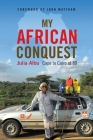 My African Conquest: Cape to Cairo at 80 Cover Image
