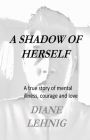 A Shadow of Herself: A true story of mental illness, hope, and love Cover Image
