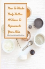How To Make Body Butter At Home To Rejuvenate Your Skin- 30 Best Homemade Body Butter Recipes: Simple Organic Homemade Body Butter Recipes Cover Image