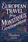 European Travel for the Monstrous Gentlewoman (Extraordinary Adventures of the Athena Club #2) Cover Image