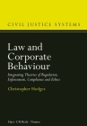 Law and Corporate Behaviour: Integrating Theories of Regulation, Enforcement, Compliance and Ethics (Civil Justice Systems #3) Cover Image