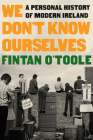 We Don't Know Ourselves: A Personal History of Modern Ireland Cover Image