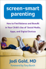 Screen-Smart Parenting: How to Find Balance and Benefit in Your Child's Use of Social Media, Apps, and Digital Devices Cover Image