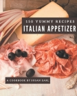 150 Yummy Italian Appetizer Recipes: Best-ever Yummy Italian Appetizer Cookbook for Beginners Cover Image