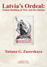 Latvia's Ordeal: Nation Building in War and Revolution Cover Image
