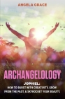 Archangelology: Jophiel, How To Burst With Creativity, Grow From The Past, & Skyrocket Your Beauty Cover Image