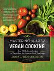 Mastering the Art of Vegan Cooking: Over 200 Delicious Recipes and Tips to Save You Money and Stock Your Pantry Cover Image