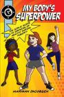 My Body's Superpower: The Girls' Guide to Growing Up Healthy During Puberty Cover Image
