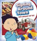 Signing Around Town: Sign Language for Kids (A+ Books: Time to Sign) Cover Image