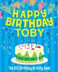 Happy Birthday Toby - The Big Birthday Activity Book: (Personalized Children's Activity Book) Cover Image