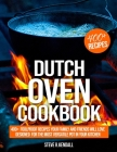 Dutch Oven Cookbook: 400+ Foolproof Recipes Your Family and Friends Will Love, Designed for the Most Versatile Pot in Your Kitchen Cover Image